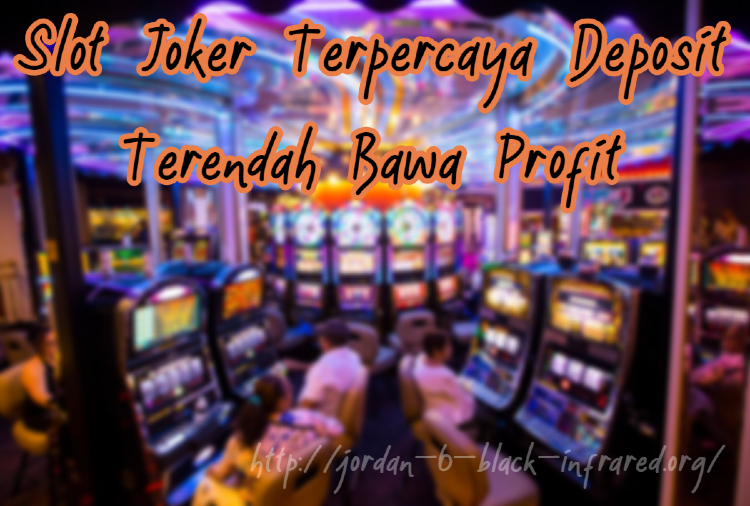 Slot Joker Terpercaya Deposit Terendah Bawa Profit