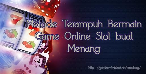 Metode Terampuh Bermain Game Online Slot buat Menang