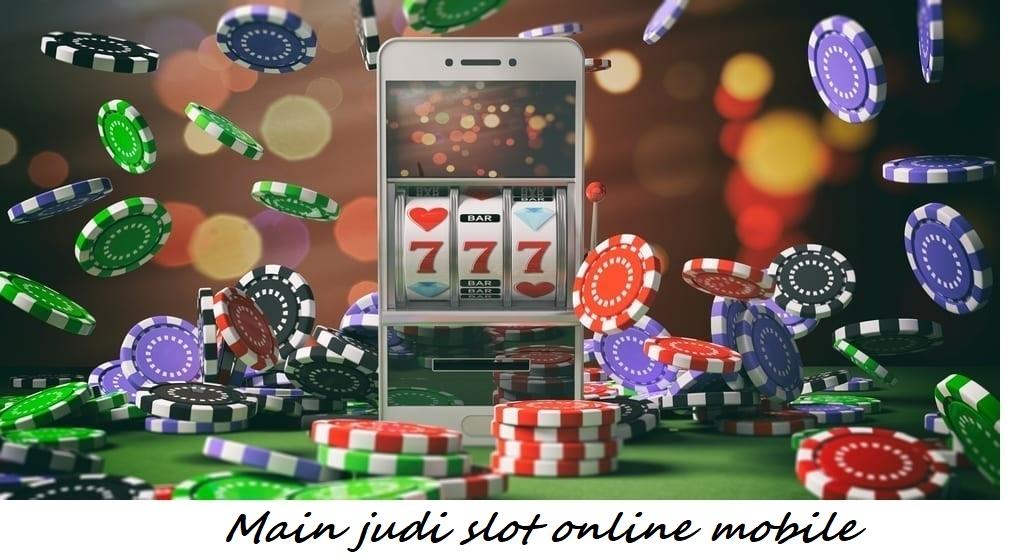 Main judi slot online mobile