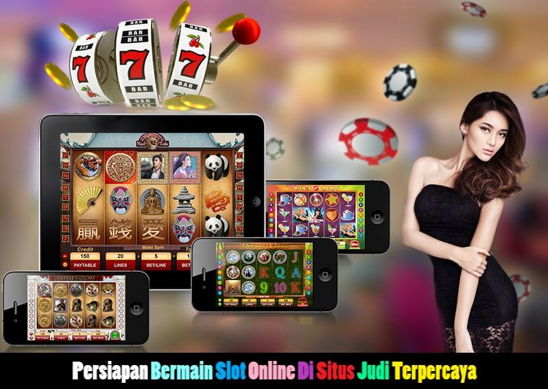 Persiapan Bermain Slot Online Di Situs Judi Terpercaya
